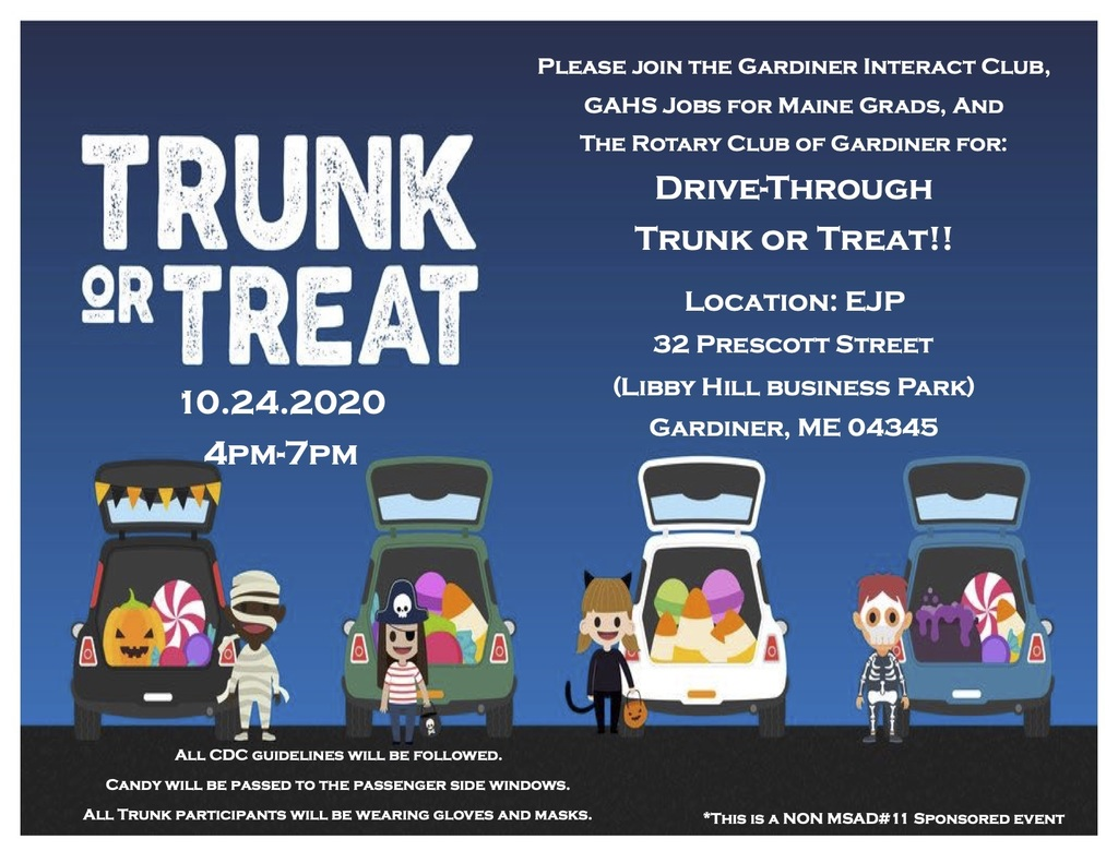 Trunk or Treat on Saturday, October 24, brought to you by the Gardiner Interact Club, GAHS Jobs for Maine Grads & the Gardiner Rotary!